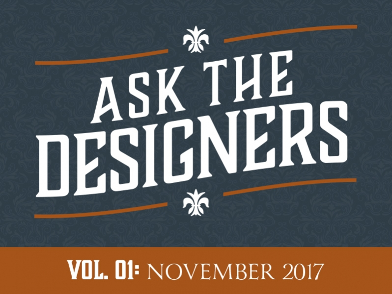 Ask the Designers: November 2017