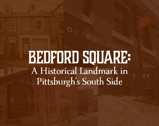 Bedford Square: A Historical Landmark In Pittsburgh's South Side
