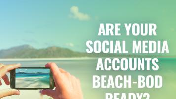 ARE YOUR SOCIAL MEDIA ACCOUNTS BEACH-BOD READY?