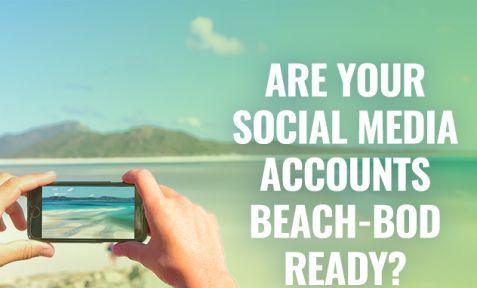 ARE YOUR SOCIAL MEDIA ACCOUNTS BEACH-BOD READY?