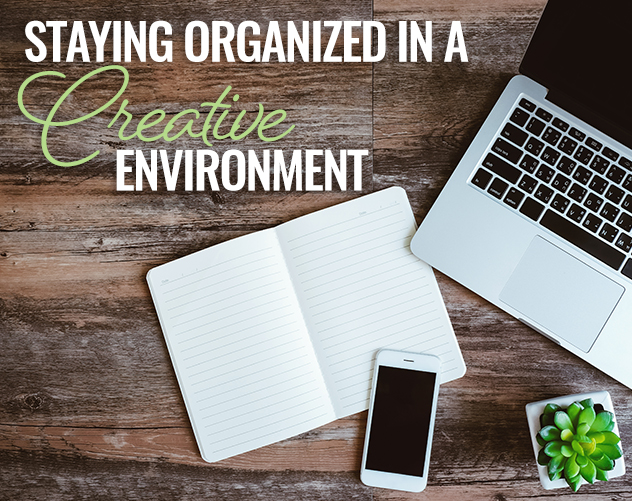 STAYING ORGANIZED IN A CREATIVE ENVIRONMENT