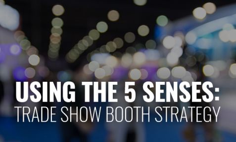 USE THE 5 SENSES WHEN PLANNING YOUR NEXT TRADE SHOW BOOTH