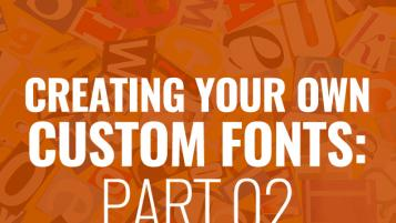 CREATING YOUR OWN CUSTOM FONT: PART 2