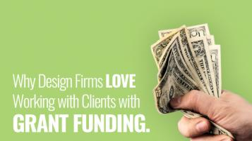 WHY DESIGN FIRMS LOVE CLIENTS WITH GRANT FUNDING